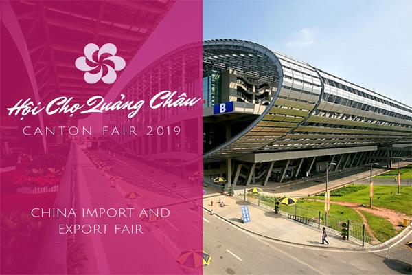 Hội chợ Quảng Châu Canton Fair 125 năm 2019