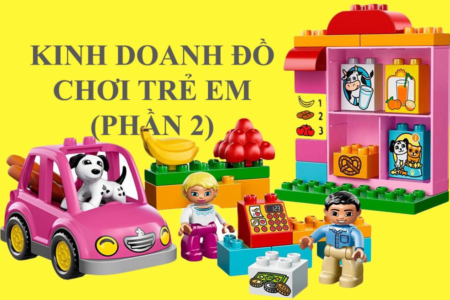 Hút triệu bạc nhờ kinh doanh đồ chơi trẻ em (Phần 2)