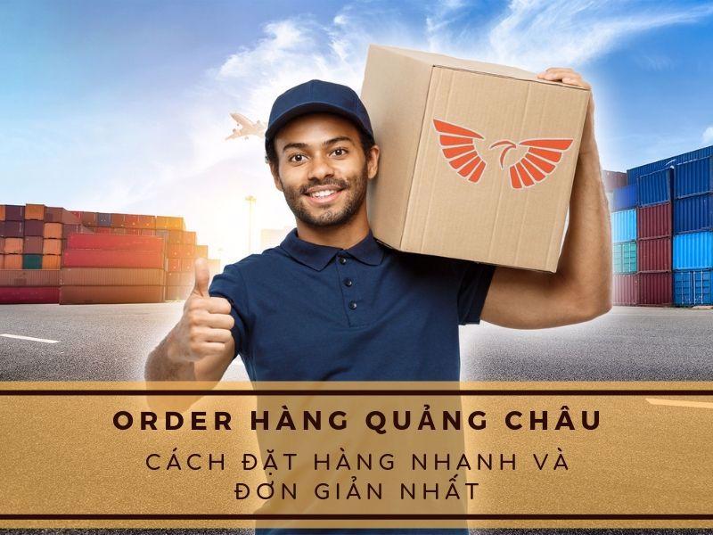 Order hàng Quảng Châu - Cách đặt hàng nhanh và đơn giản nhất