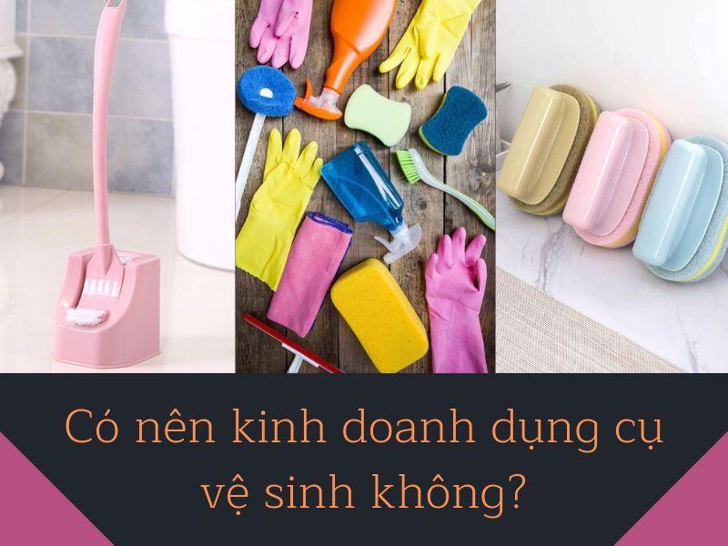 Có nên kinh doanh dụng cụ vệ sinh không?
